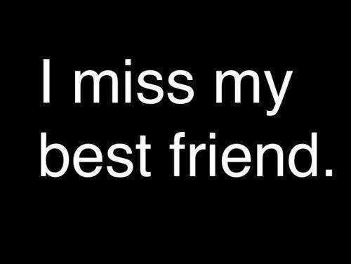 i miss my best friend quotes and sayings - photo #7