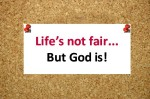 Life's not fair, God is